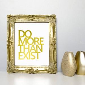 original_do-more-than-exist-metallic-foil-print