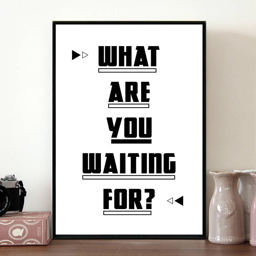 original_what-you-waiting-for-print