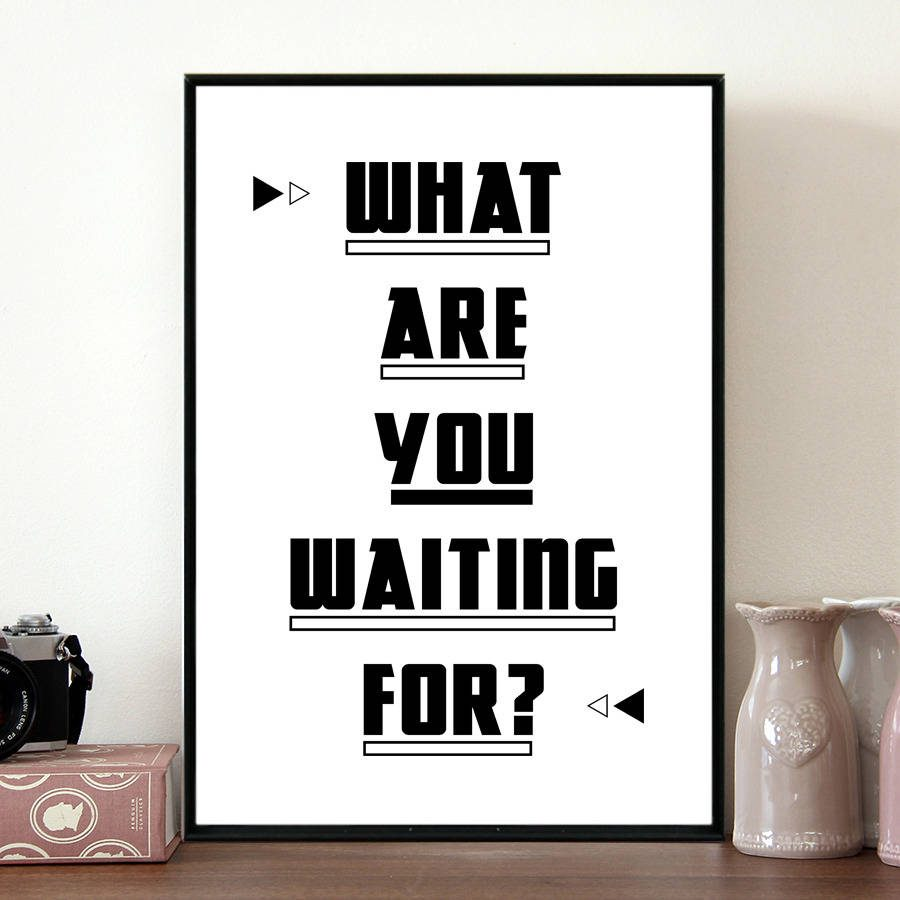 original_what-you-waiting-for-print
